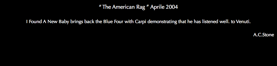 """ The American Rag "" Aprile 2004 I Found A New Baby brings back the Blue Four with Carpi demonstrating that he has listened well. to Venuti. A.C.Stone"