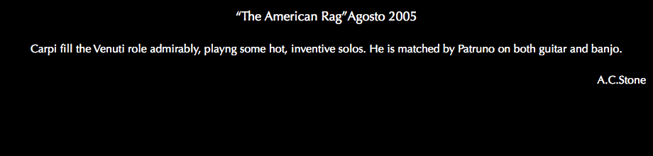 """The American Rag""Agosto 2005 Carpi fill the Venuti role admirably, playng some hot, inventive solos. He is matched by Patruno on both guitar and banjo. A.C.Stone"